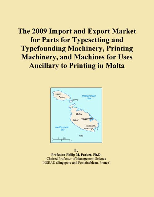 The 2009 Import and Export Market for Parts for Typesetting and Typefounding Machinery, Printing Machinery, and Machines for Uses Ancillary to Printing in Malta - Product Image