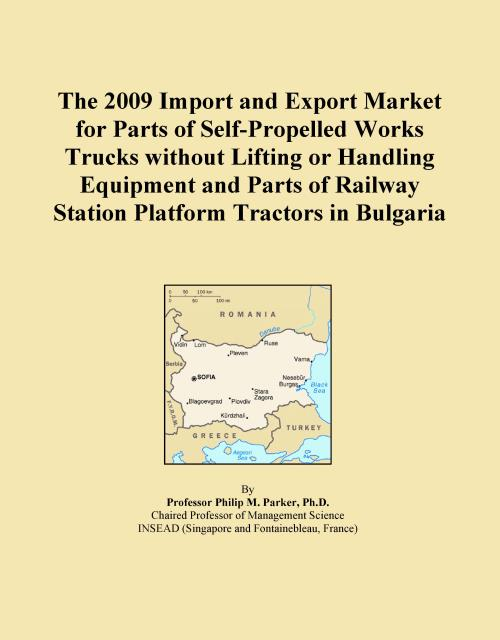 The 2009 Import and Export Market for Parts of Self-Propelled Works Trucks without Lifting or Handling Equipment and Parts of Railway Station Platform Tractors in Bulgaria - Product Image