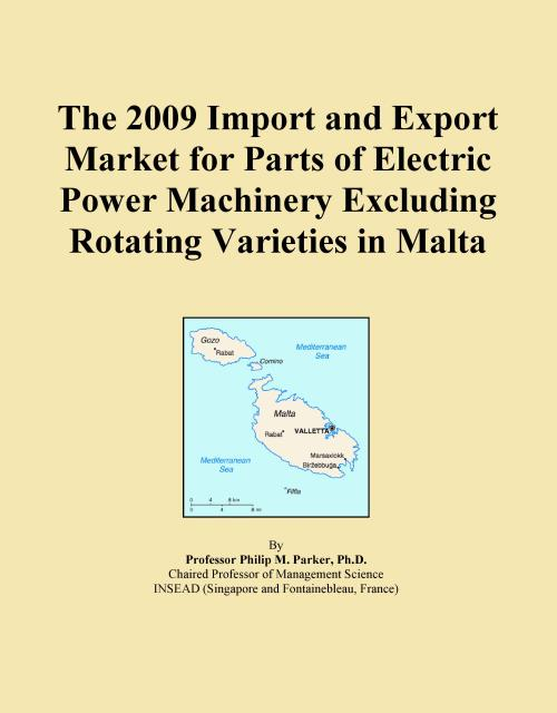 The 2009 Import and Export Market for Parts of Electric Power Machinery Excluding Rotating Varieties in Malta - Product Image