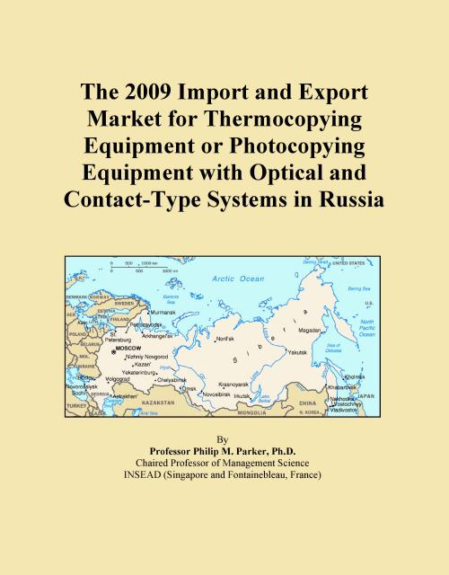The 2009 Import and Export Market for Thermocopying Equipment or Photocopying Equipment with Optical and Contact-Type Systems in Russia - Product Image