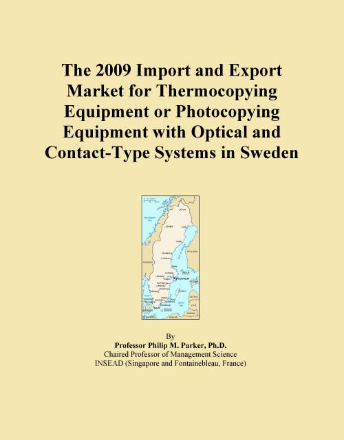 The 2009 Import and Export Market for Thermocopying Equipment or Photocopying Equipment with Optical and Contact-Type Systems in Sweden - Product Image