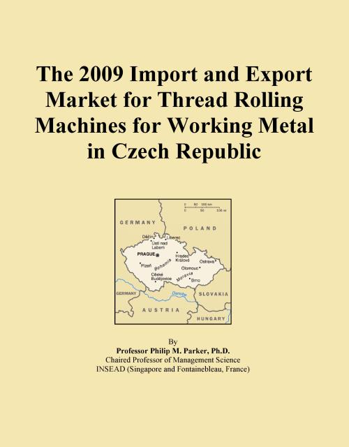 The 2009 Import and Export Market for Thread Rolling Machines for Working Metal in Czech Republic - Product Image