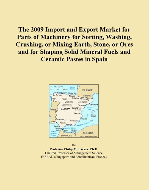 The 2009 Import and Export Market for Parts of Machinery for Sorting, Washing, Crushing, or Mixing Earth, Stone, or Ores and for Shaping Solid Mineral Fuels and Ceramic Pastes in Spain - Product Image