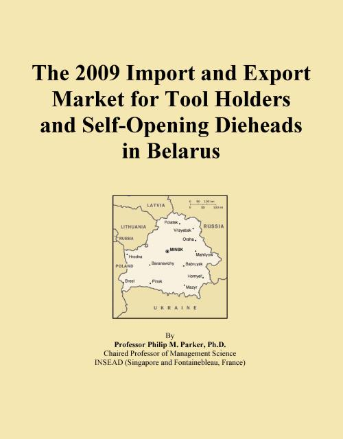 The 2009 Import and Export Market for Tool Holders and Self-Opening Dieheads in Belarus - Product Image