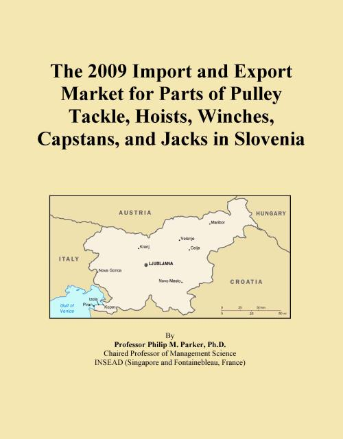 The 2009 Import and Export Market for Parts of Pulley Tackle, Hoists, Winches, Capstans, and Jacks in Slovenia - Product Image