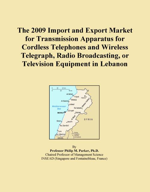 The 2009 Import and Export Market for Transmission Apparatus for Cordless Telephones and Wireless Telegraph, Radio Broadcasting, or Television Equipment in Lebanon - Product Image