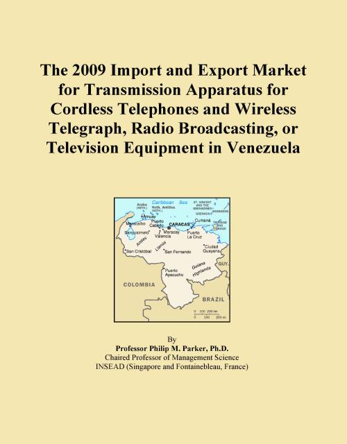 The 2009 Import and Export Market for Transmission Apparatus for Cordless Telephones and Wireless Telegraph, Radio Broadcasting, or Television Equipment in Venezuela - Product Image