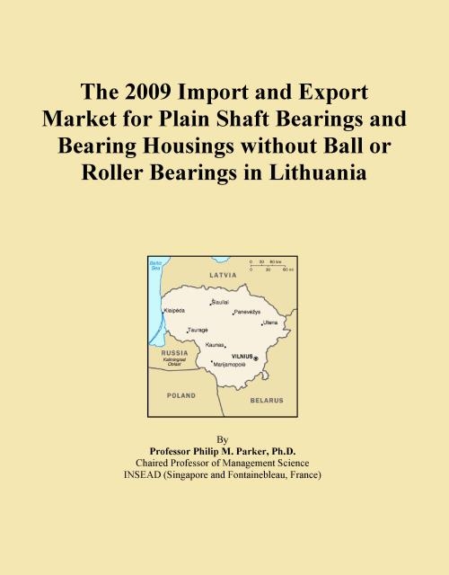 The 2009 Import and Export Market for Plain Shaft Bearings and Bearing Housings without Ball or Roller Bearings in Lithuania - Product Image