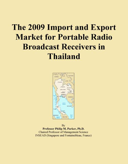 The 2009 Import and Export Market for Portable Radio Broadcast Receivers in Thailand - Product Image