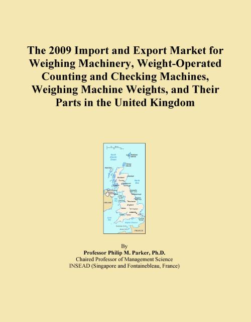 The 2009 Import and Export Market for Weighing Machinery, Weight-Operated Counting and Checking Machines, Weighing Machine Weights, and Their Parts in the United Kingdom - Product Image