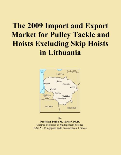 The 2009 Import and Export Market for Pulley Tackle and Hoists Excluding Skip Hoists in Lithuania - Product Image