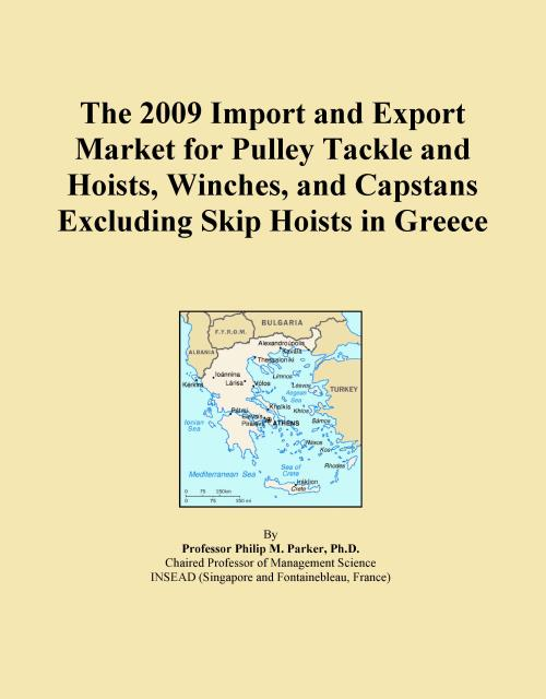 The 2009 Import and Export Market for Pulley Tackle and Hoists, Winches, and Capstans Excluding Skip Hoists in Greece - Product Image