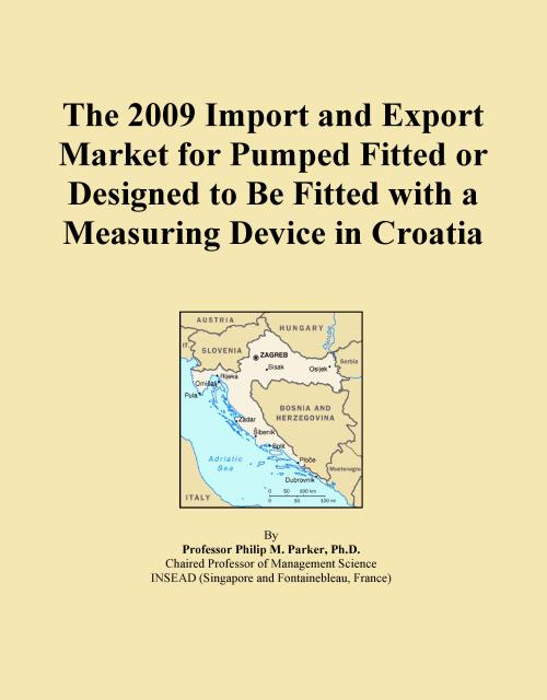 The 2009 Import and Export Market for Pumped Fitted or Designed to Be Fitted with a Measuring Device in Croatia - Product Image