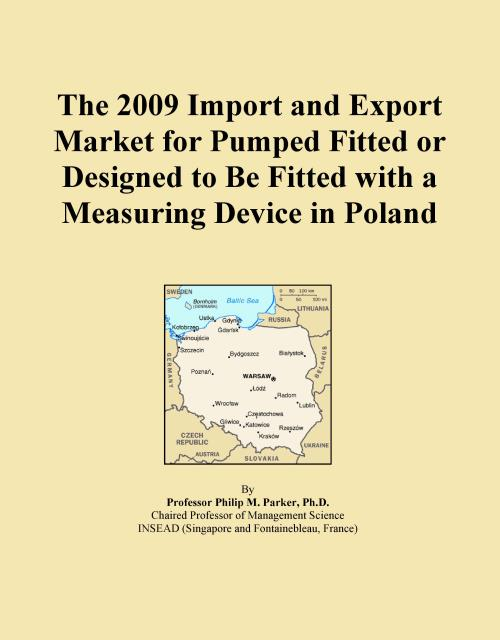 The 2009 Import and Export Market for Pumped Fitted or Designed to Be Fitted with a Measuring Device in Poland - Product Image