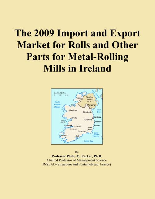 The 2009 Import and Export Market for Rolls and Other Parts for Metal-Rolling Mills in Ireland - Product Image