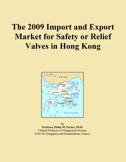 The 2009 Import and Export Market for Safety or Relief Valves in Hong Kong - Product Image