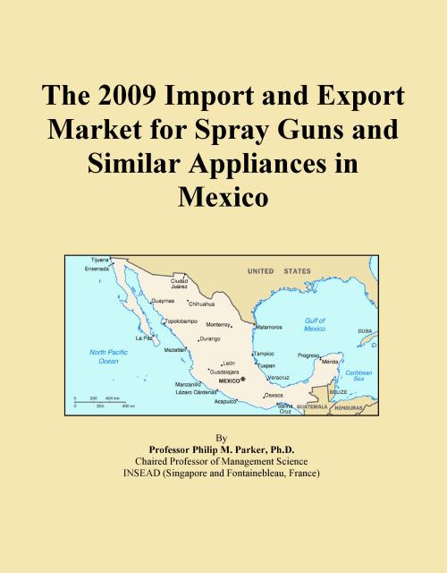 The 2009 Import and Export Market for Spray Guns and Similar Appliances in Mexico - Product Image