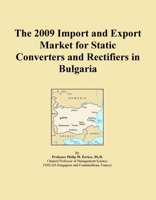 The 2009 Import and Export Market for Static Converters and Rectifiers in Bulgaria - Product Image