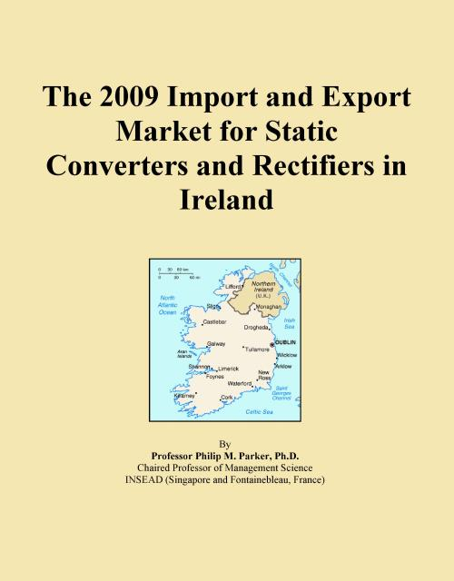 The 2009 Import and Export Market for Static Converters and Rectifiers in Ireland - Product Image