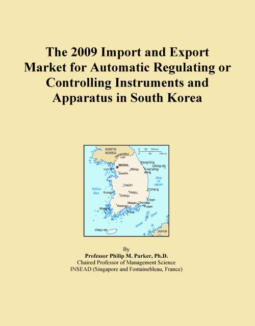 The 2009 Import and Export Market for Automatic Regulating or Controlling Instruments and Apparatus in South Korea - Product Image