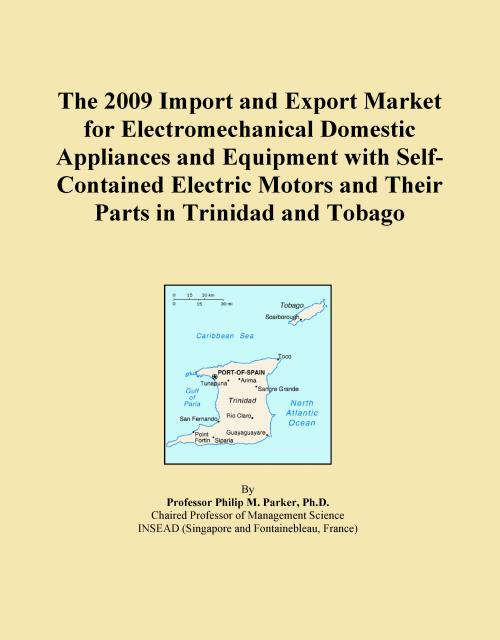 The 2009 Import and Export Market for Electromechanical Domestic Appliances and Equipment with Self-Contained Electric Motors and Their Parts in Trinidad and Tobago - Product Image