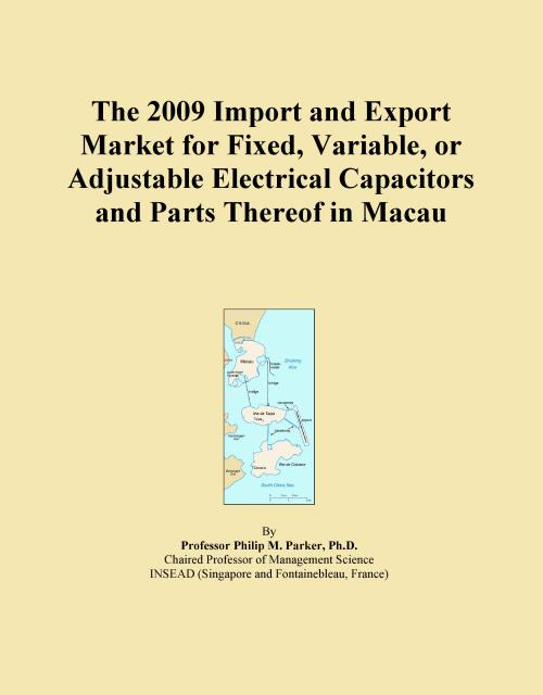 The 2009 Import and Export Market for Fixed, Variable, or Adjustable Electrical Capacitors and Parts Thereof in Macau - Product Image
