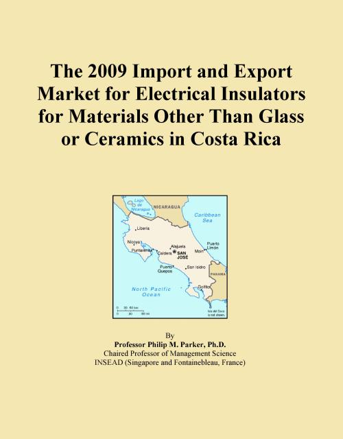 The 2009 Import and Export Market for Electrical Insulators for Materials Other Than Glass or Ceramics in Costa Rica - Product Image