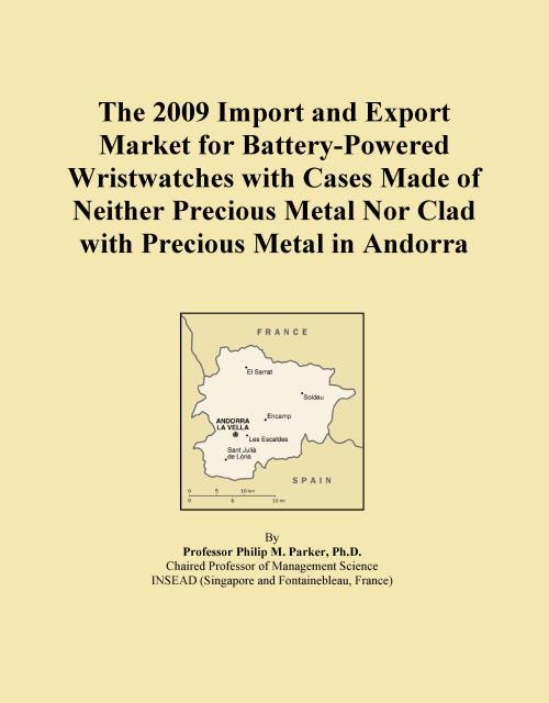 The 2009 Import and Export Market for Battery-Powered Wristwatches with Cases Made of Neither Precious Metal Nor Clad with Precious Metal in Andorra - Product Image