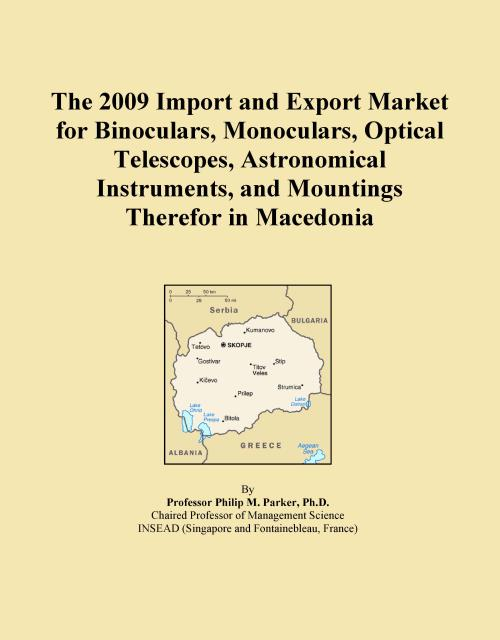 The 2009 Import and Export Market for Binoculars, Monoculars, Optical Telescopes, Astronomical Instruments, and Mountings Therefor in Macedonia - Product Image