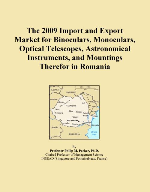The 2009 Import and Export Market for Binoculars, Monoculars, Optical Telescopes, Astronomical Instruments, and Mountings Therefor in Romania - Product Image