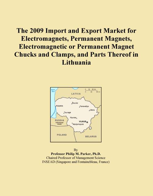 The 2009 Import and Export Market for Electromagnets, Permanent Magnets, Electromagnetic or Permanent Magnet Chucks and Clamps, and Parts Thereof in Lithuania - Product Image
