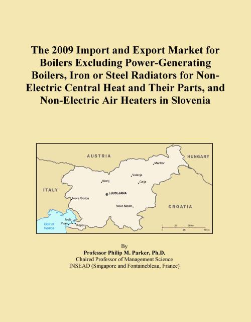 The 2009 Import and Export Market for Boilers Excluding Power-Generating Boilers, Iron or Steel Radiators for Non-Electric Central Heat and Their Parts, and Non-Electric Air Heaters in Slovenia - Product Image