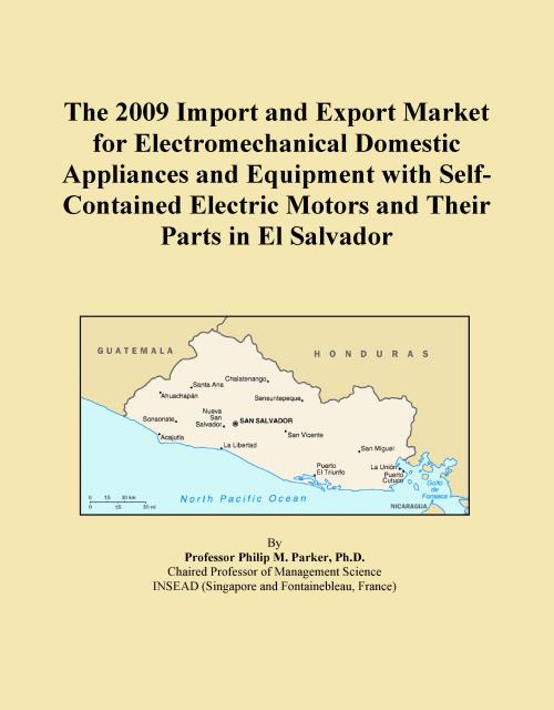 The 2009 Import and Export Market for Electromechanical Domestic Appliances and Equipment with Self-Contained Electric Motors and Their Parts in El Salvador - Product Image