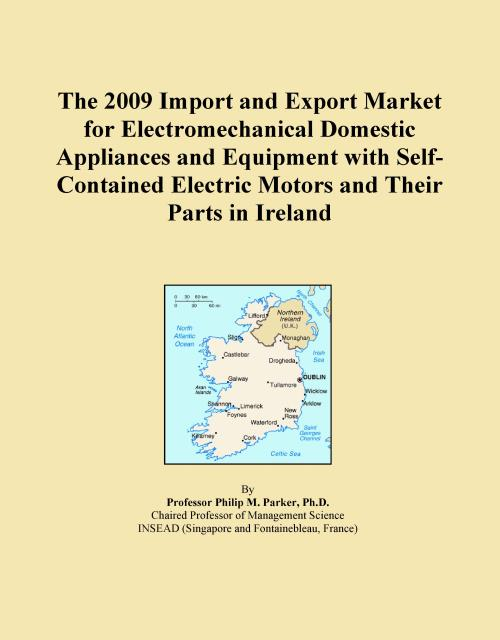 The 2009 Import and Export Market for Electromechanical Domestic Appliances and Equipment with Self-Contained Electric Motors and Their Parts in Ireland - Product Image
