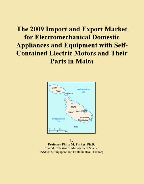The 2009 Import and Export Market for Electromechanical Domestic Appliances and Equipment with Self-Contained Electric Motors and Their Parts in Malta - Product Image