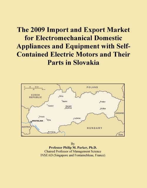The 2009 Import and Export Market for Electromechanical Domestic Appliances and Equipment with Self-Contained Electric Motors and Their Parts in Slovakia - Product Image