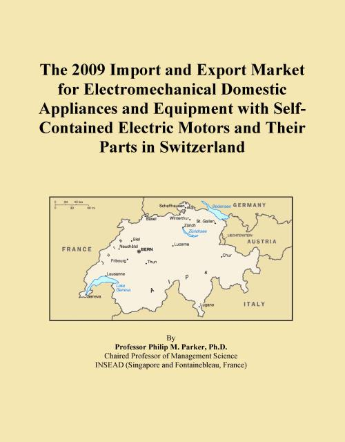 The 2009 Import and Export Market for Electromechanical Domestic Appliances and Equipment with Self-Contained Electric Motors and Their Parts in Switzerland - Product Image