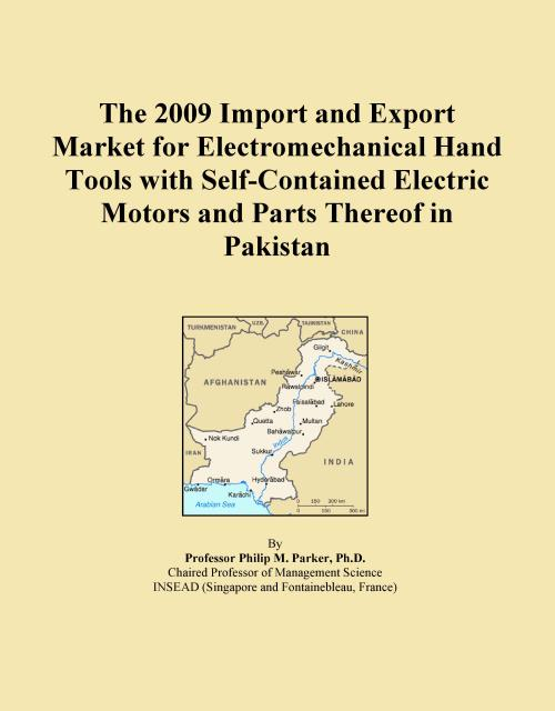 The 2009 Import and Export Market for Electromechanical Hand Tools with Self-Contained Electric Motors and Parts Thereof in Pakistan - Product Image