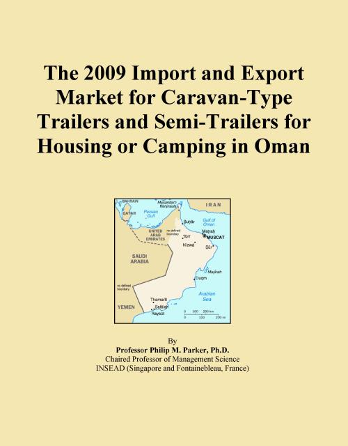 The 2009 Import and Export Market for Caravan-Type Trailers and Semi-Trailers for Housing or Camping in Oman - Product Image