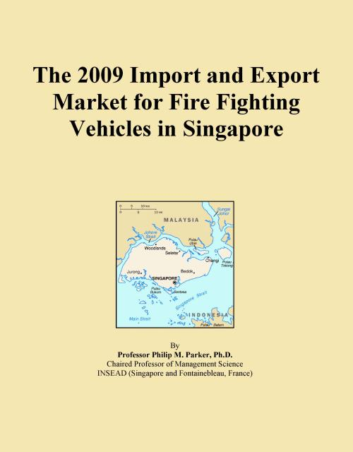 The 2009 Import and Export Market for Fire Fighting Vehicles in Singapore - Product Image