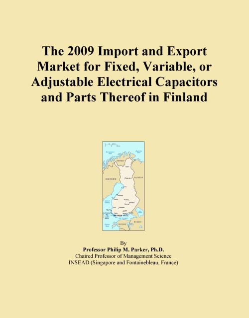 The 2009 Import and Export Market for Fixed, Variable, or Adjustable Electrical Capacitors and Parts Thereof in Finland - Product Image