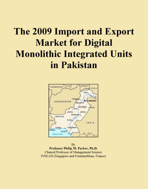 The 2009 Import and Export Market for Digital Monolithic Integrated Units in Pakistan - Product Image