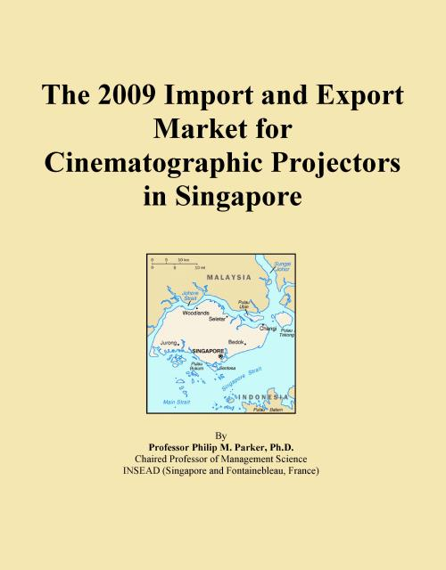 The 2009 Import and Export Market for Cinematographic Projectors in Singapore - Product Image