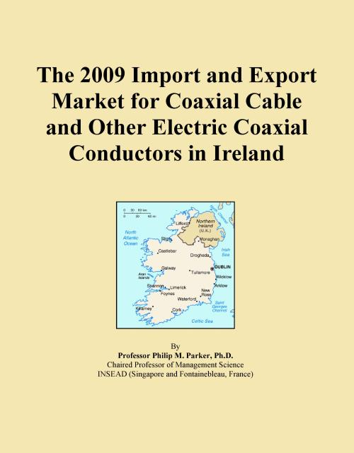 The 2009 Import and Export Market for Coaxial Cable and Other Electric Coaxial Conductors in Ireland - Product Image