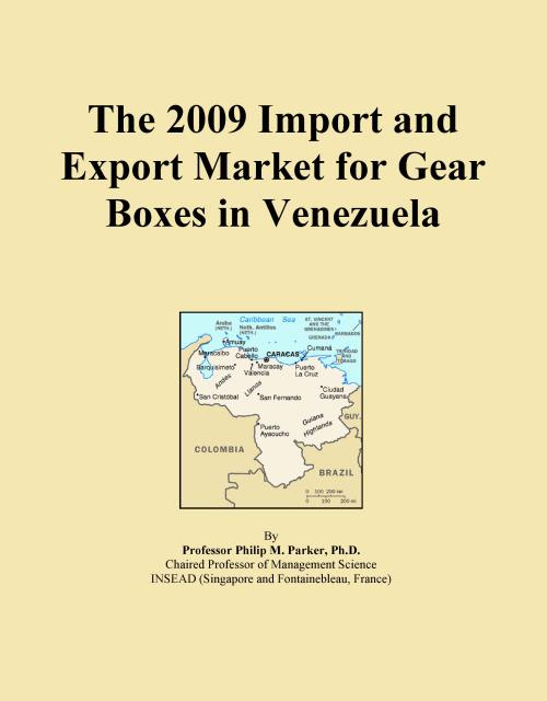 The 2009 Import and Export Market for Gear Boxes in Venezuela - Product Image