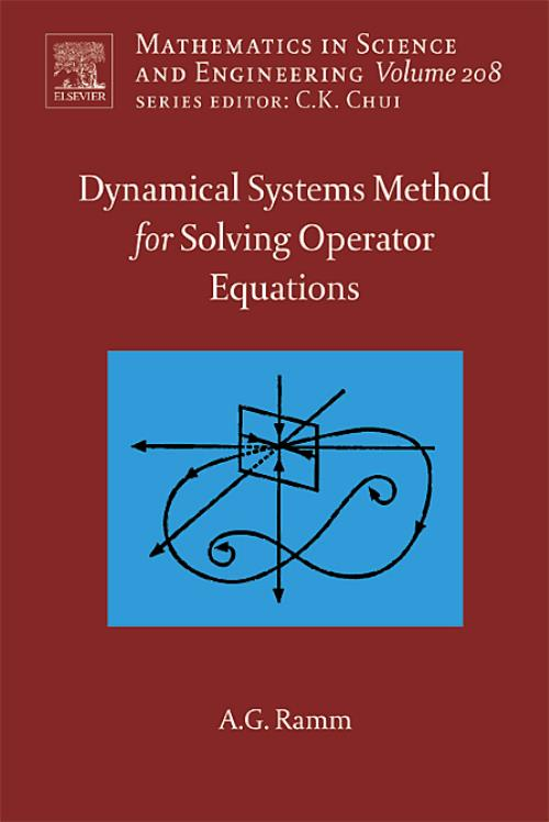 Dynamical Systems Method for Solving Nonlinear Operator Equations, Vol 208. Mathematics in Science and Engineering - Product Image