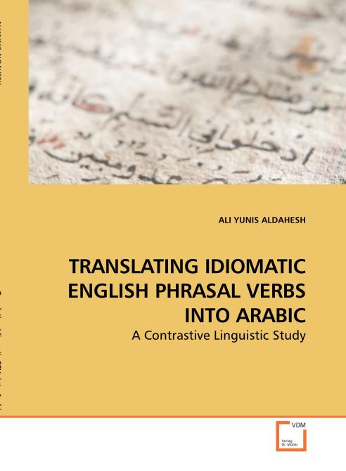 TRANSLATING IDIOMATIC ENGLISH PHRASAL VERBS INTO ARABIC. Edition No. 1 - Product Image