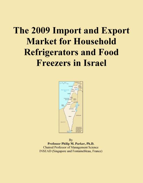 The 2009 Import and Export Market for Household Refrigerators and Food Freezers in Israel - Product Image