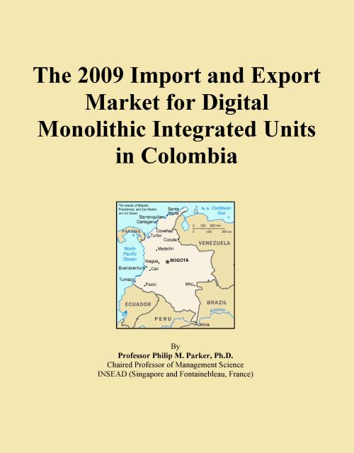 The 2009 Import and Export Market for Digital Monolithic Integrated Units in Colombia - Product Image