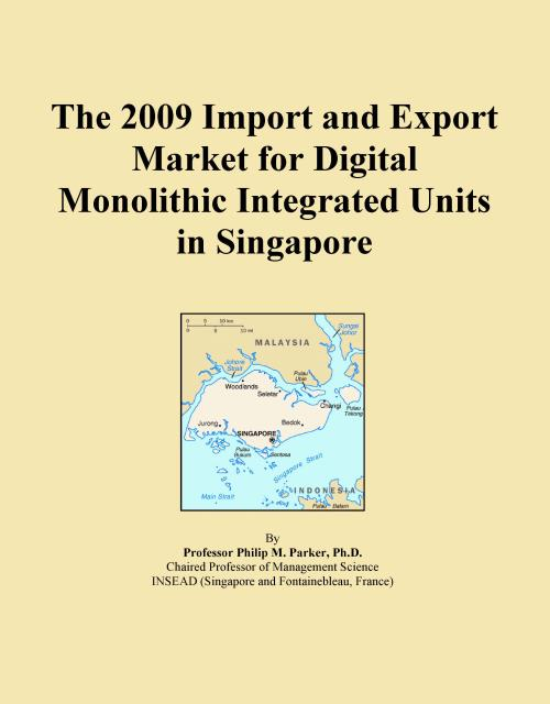 The 2009 Import and Export Market for Digital Monolithic Integrated Units in Singapore - Product Image